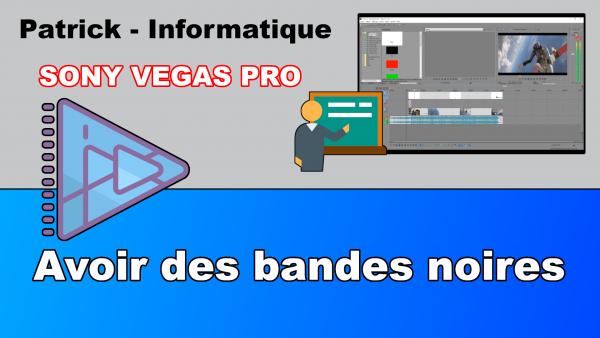 Sony Vegas Pro 13 - Avoir des bandes noires