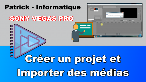 Sony Vegas Pro 13 - Créer un projet